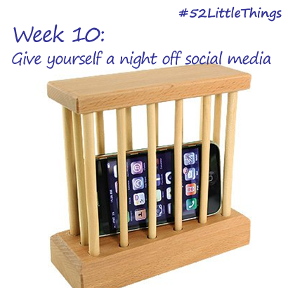 #52LittleThings  Week 10 - Give Yourself A Night Off Social Media The Oliver\\\'s Madhouse