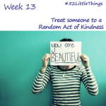 #52LittleThings Week 13 – Treat Someone To a Random Act Of Kindness