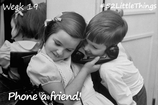 #52LittleThings Week 19 - Phone A Friend The Oliver\\\'s Madhouse