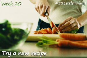 #52LittleThings Week 20 - Try A New Recipe The Oliver\\\'s Madhouse