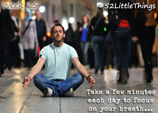 #52LittleThings Week 25 - Take A Few Minutes To Focus On Your Breathing The Oliver\\\'s Madhouse