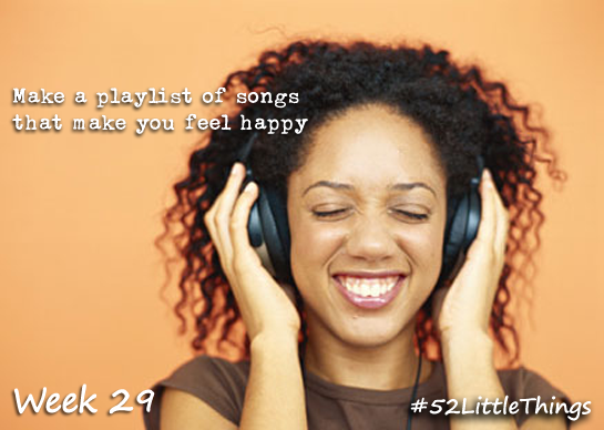 #52LittleThings Week 29 - Listen to Song That Make You Feel Happy The Oliver\\\'s Madhouse