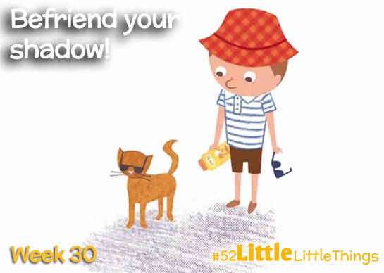 #52LittleThings Week 30 - Befriend Your Shadow The Oliver\\\'s Madhouse