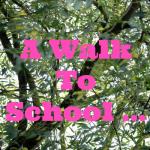 A Walk To School …. or Nursery