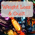 Weight Loss & Guilt
