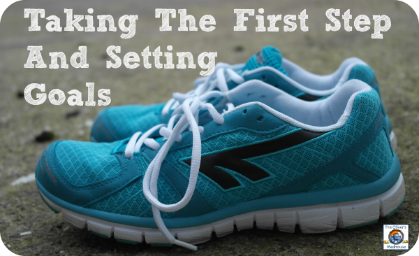 Taking The First Step And Setting Goals The Oliver\\\'s Madhouse