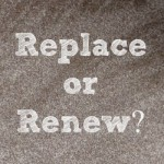 Replace or Renew?