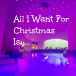 All I Want For Christmas Is ….